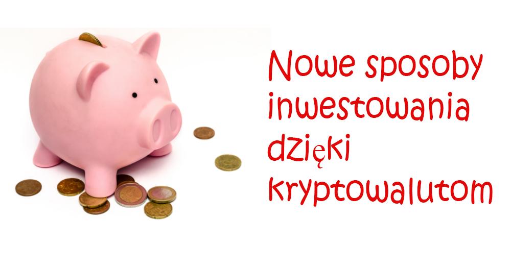 Nowe sposoby inwestowania dzięki kryptowalutom / Finas #5/