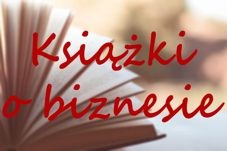 Książki o biznesie i przedsiębiorczości