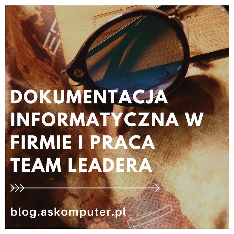Dokumentacja informatyczna w firmie i praca Team Leadera